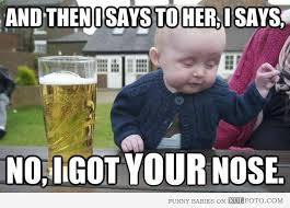 Drunk Face Meme - no i got your nose funny baby making drunk face and then i says