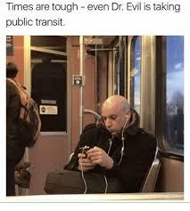 Dr Evil Meme - times are tough even dr evil is taking public transit dr evil