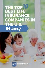 life insurance quote now top 10 best life insurance companies for 2017 in the u s