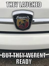 Fiat 500 Meme - when your buddies don t know you got a performance car the car