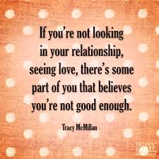 Inspirational Quotes About Love And Relationships by If You U0027re Not Looking In Your Relationship Seeing Love There U0027s