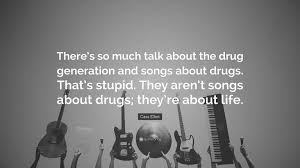 cass elliot quote u201cthere u0027s so much talk about the drug generation