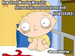 Meme Maker All The Things - meme maker how i feel monday morning after i realize i didn t