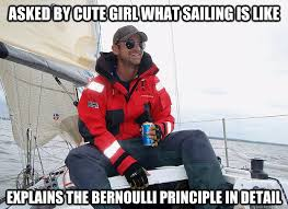 Sail Meme - asked by cute girl what sailing is like explains the bernoulli