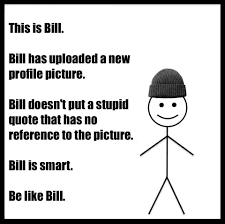 Be Like Bill Smarmy Stick Figure Meme Takes Over - the rise of be like bill a detestable meme instructing an