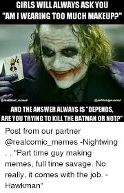 Always Be Batman Meme - girls will always ask you am i wearing too much makeup memes memes