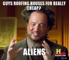 Funny Aliens Meme - 12 funny roofing memes lsdg roofing