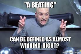Meme Defined - a beating can be defined as almost winning right dr evil austin