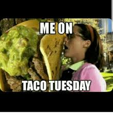 Taco Tuesday Meme - me on taco tuesday meme on sizzle