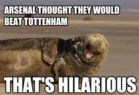 Arsenal Tottenham Meme - funny arsenal picture 盪 arsenal thought they would beat tottenham