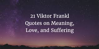 21 viktor frankl quotes on the meaning of and suffering