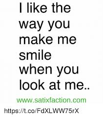 You Make Me Smile Meme - i like the way you make me smile when you look at me
