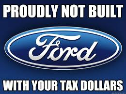 Ford Memes - proudly not built with your tax dollars good guy ford quickmeme