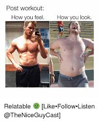 Workout Meme - post workout how you feel how you look relatable like follow
