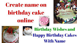 birthday cakes online create name on birthday cake online birthday wishes and happy