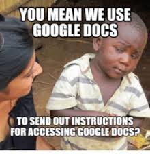 Google Meme Creator - you mean we use google docs to send out instructions for accessing