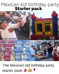 Mexican Birthday Meme - mexican kid birthday party starter pack ight lig bu igh the mexican