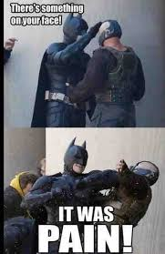 Batman Face Meme - there s something on your face it was pain batman memes and