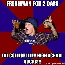 School Sucks Meme - freshman for 2 days lol college life high school sucks