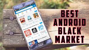 android black market 4 best android black market apps of all time