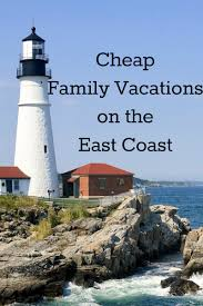 cheap family vacations on the east coast cheap family vacations