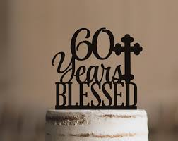 60th anniversary cake topper 60 years blessed etsy