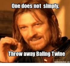 Meme Maker Net - one does not simply throw away baling twine meme makernet doe
