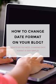 Design Blogger by How To Change The Date Format On Your Blog Blogger Templates