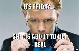 Funny Its Friday Memes - it s friday bitches its friday shit is about to get real