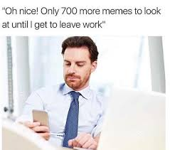 Hilarious Work Memes - 28 hilarious workplace memes to help you make it to 5pm