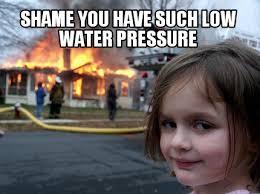 Shame On You Meme - meme creator shame you have such low water pressure meme