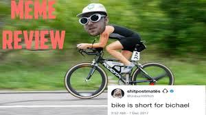 Bike Meme - bike is short for bichael meme review youtube