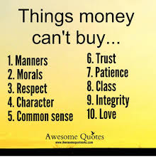 Buy All The Things Meme - things money can t buy 6 trust 1 manners t patience 2 morals 3