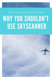 sky scanner why you shouldn t use skyscanner to book cheap flights moon forest