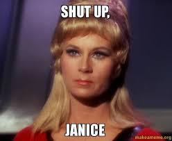 Meme Shut Up - shut up janice make a meme