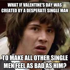 Single Man Meme - pin by butterfly bonnie on will you be my valentine pinterest