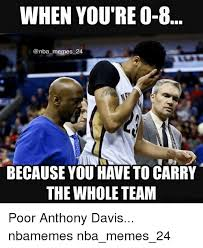Anthony Davis Memes - when you re 0 8 memes 24 because you have to carry the whole team