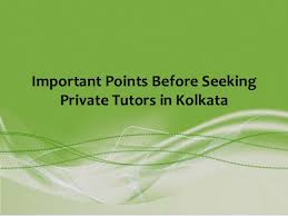 Seeking In Kolkata Important Points Before Seeking Tutors In Kolkata