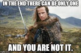 There Can Only Be One Meme - highlander meme generator imgflip