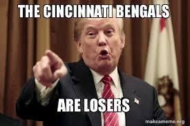 Bengals Memes - the cincinnati bengals are losers donald trump says make a meme