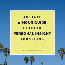 sample uc college essays the free 1 hour guide to the uc personal insight questions the free 1 hour guide to the uc personal insight questions