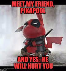 Deadpool Funny Memes - image tagged in memes funny memes deadpool pikachu imgflip