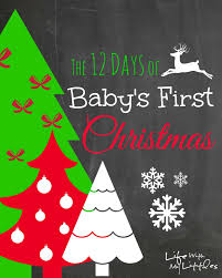 the 12 days of baby u0027s first christmas fun things babies and