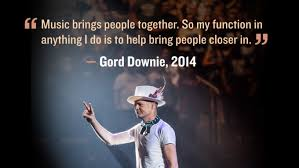 quotes about helping others through hard times 26 downie quotes that will inspire you cbc music