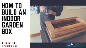 the dirt e2 how to build your own indoor garden box youtube