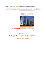 test bank and solution manual for cost accounting a managerial