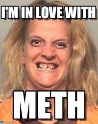Meth Meme - i m in love with love meth meme on memegen