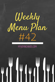 plan42 weekly menu plan 42 u2014 my joy in chaos