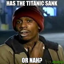 Or Nah Meme - meme has the titanic sank or nah picture golfian com