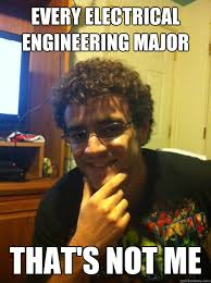 Electrical Engineering Meme - every electrical engineering major that s not me over confident